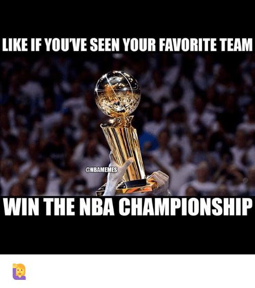 nba championships: LIKE IF YOUVE SEEN YOUR FAVORITE TEAM  @NBAMEMES  WIN THE NBA CHAMPIONSHIP 🙋