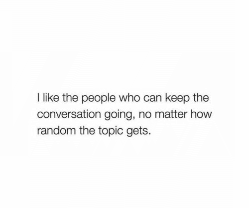 How, Random, and Who: like the people who can keep the  conversation going, no matter how  random the topic gets.
