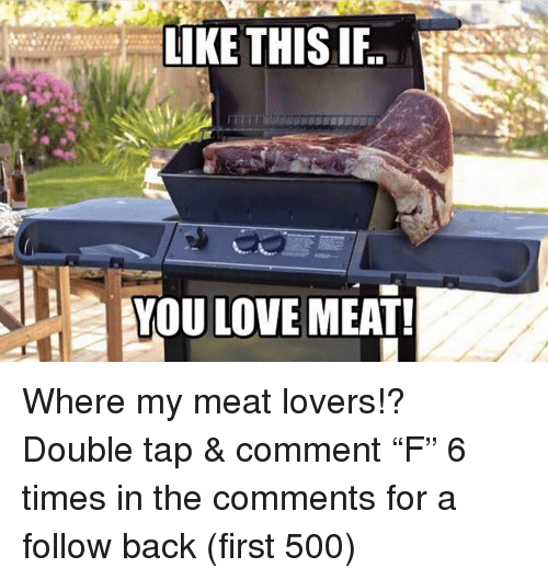 """Love, Memes, and Back: LIKE THIS I  YOU LOVE MEAT! Where my meat lovers!? Double tap & comment """"F"""" 6 times in the comments for a follow back (first 500)"""