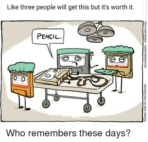Who, Three, and Will: Like three people will get this but it's worth it.  6  PENCIL  8 Who remembers these days?