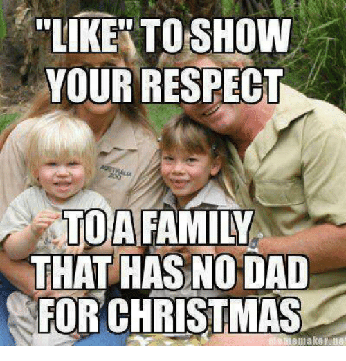 meme maker: LIKE TO SHOW  YOUR RESPECT  A FAMILY  THAT HAS NODAD  FOR CHRISTMAS  meme maker