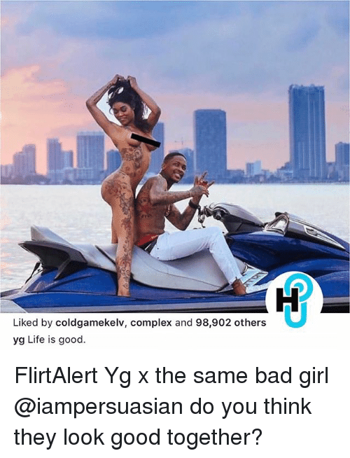 bad girls: Liked by coldgamekelv, complex and 98,902 others  yg Life is good. FlirtAlert Yg x the same bad girl @iampersuasian do you think they look good together?