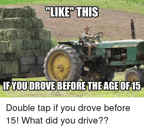 "Memes, Drive, and 🤖: ""LIKED THIS  FYOU DROVE BEFORETHE AGE OF15 Double tap if you drove before 15! What did you drive??"