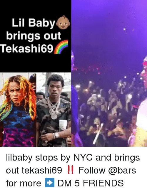 Friends, Memes, and Baby: Lil Baby  brings out  Tekashi69 lilbaby stops by NYC and brings out tekashi69 ‼️ Follow @bars for more ➡️ DM 5 FRIENDS