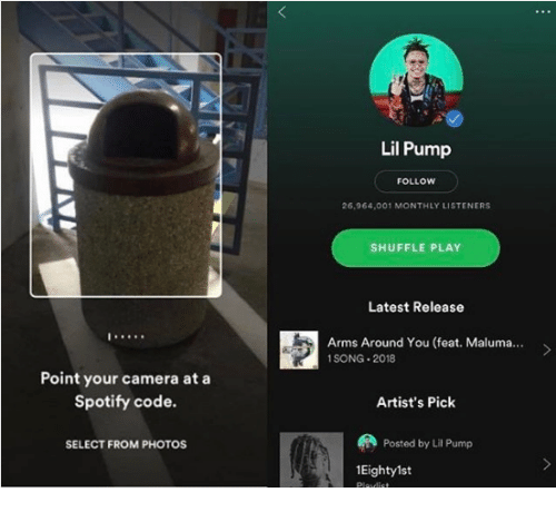 Spotify, Camera, and Arms: Lil Pump  FOLLOW  26,964,001 MONTHLY LISTENERS  SHUFFLE PLAY  Latest Release  Arms Around You (feat. Maluma...  1SONG 2018  Point your camera at a  Spotify code.  Artist's Pick  SELECT FROM PHOTOS  Posted by Lil Pump  1Eightylst