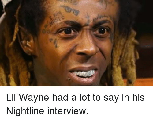 Lil Wayne, Nightline, and Interview: Lil Wayne had a lot to say in his Nightline interview.