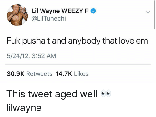 Lil Wayne, Love, and Memes: Lil Wayne WEEZY F  @LİITunech.  Fuk pusha t and anybody that love em  5/24/12, 3:52 AM  30.9K Retweets 14.7K Likes This tweet aged well 👀 lilwayne
