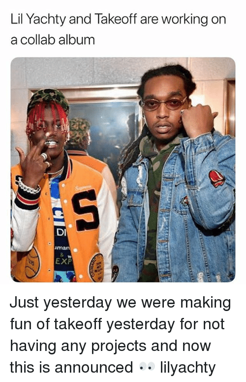 takeoff: Lil Yachty and lakeoff are working on  a collab album  DI  man  EXP Just yesterday we were making fun of takeoff yesterday for not having any projects and now this is announced 👀 lilyachty