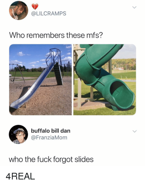 Funny, Buffalo, and Fuck: @LILCRAMPS  Who remembers these mfs?  buffalo bill darn  @FranziaMom  who the fuck forgot slides 4REAL