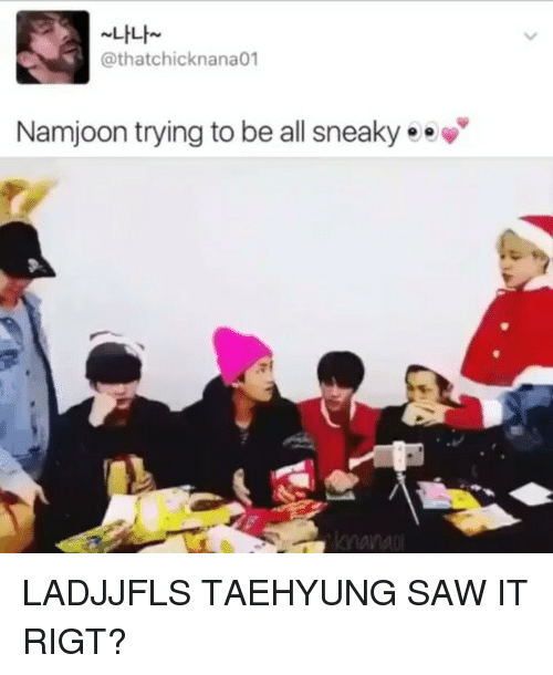 Sneakiness: LILh  @thatch icknana01  Namjoon trying to be all sneaky ee LADJJFLS TAEHYUNG SAW IT RIGT?