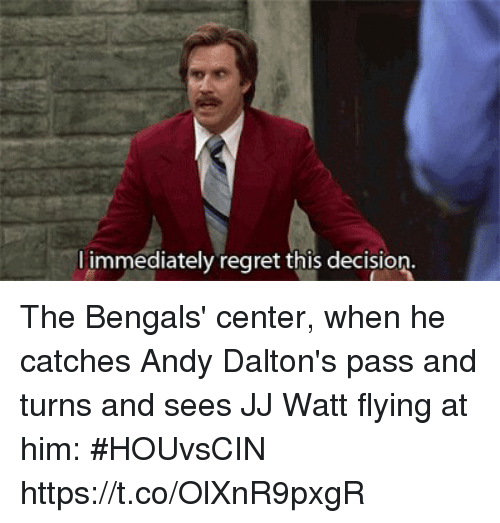 Regret, Sports, and Bengals: limmediately regret this decision The Bengals' center, when he catches Andy Dalton's pass and turns and sees JJ Watt flying at him: #HOUvsCIN https://t.co/OlXnR9pxgR