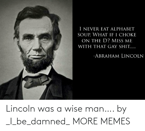 Was A: Lincoln was a wise man…. by _I_be_damned_ MORE MEMES