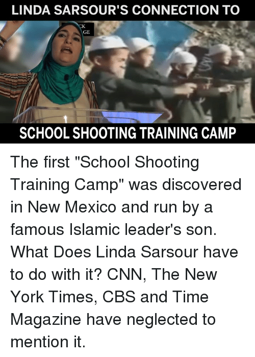 """cnn.com, Memes, and New York: LINDA SARSOUR'S CONNECTION TO  GE  SCHOOL SHOOTING TRAINING CAMP The first """"School Shooting Training Camp"""" was discovered in New Mexico and run by a famous Islamic leader's son.    What Does Linda Sarsour have to do with it?    CNN, The New York Times, CBS and Time Magazine have neglected to mention it."""