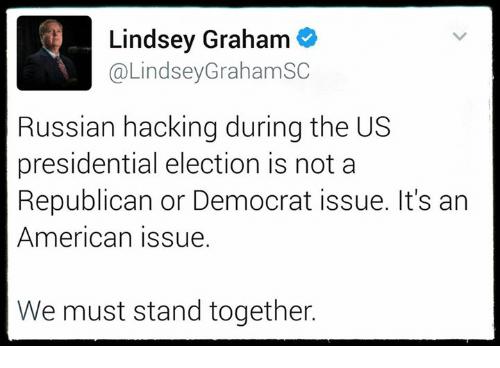 presidential elections: Lindsey Graham  @Lindsey Graham SC  Russian hacking during the US  presidential election is not a  Republican or Democrat issue. It's an  American issue.  We must stand together.