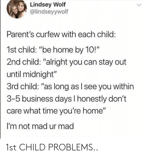 "Parents, Business, and Home: Lindsey Wolf  @lindseyywolf  Parent's curfew with each child  1st child: ""be home by 10!""  