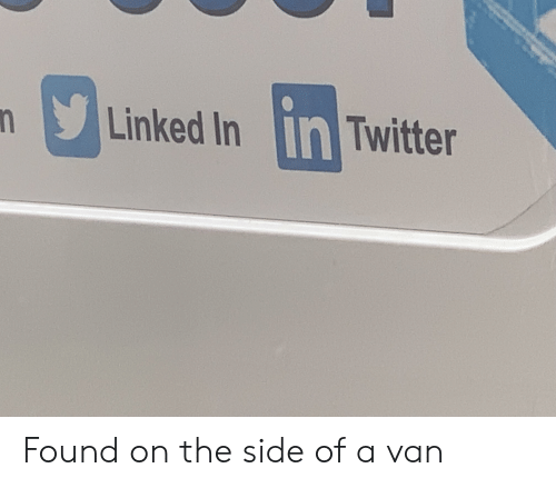 Twitter, Linked In, and Van: Linked In in Twitter Found on the side of a van