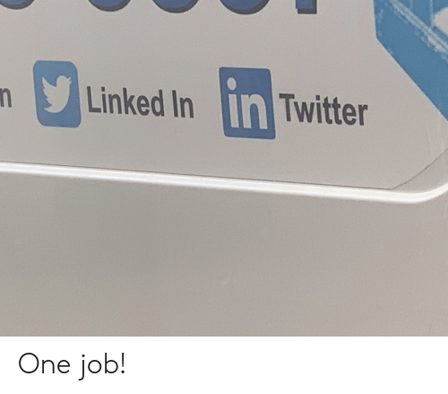 Facepalm, Twitter, and Job: Linked In in Twitter One job!