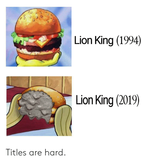 Lion King: Lion King (1994)  Lion King (2019) Titles are hard.