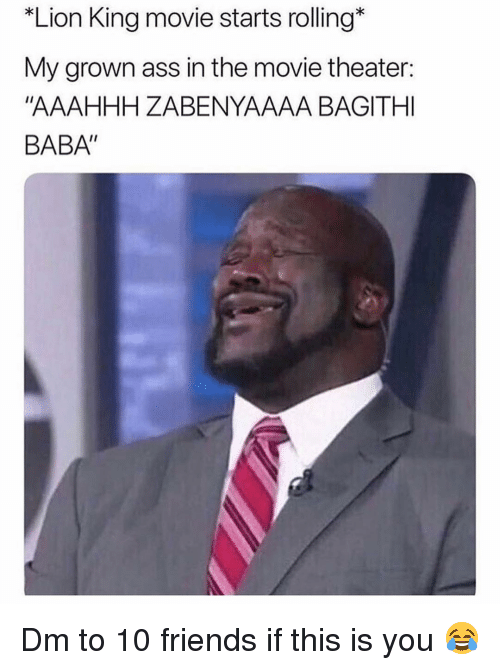 """Ass, Friends, and Memes: Lion King movie starts rolling*  My grown ass in the movie theater:  """"AAAHHH ZABENYAAAA BAGITHI  BABA"""" Dm to 10 friends if this is you 😂"""