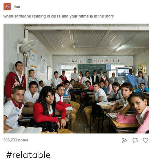 Tumblr, Lion, and Relatable: lion  when someone reading in class and your name is in the story  306,233 notes #relatable