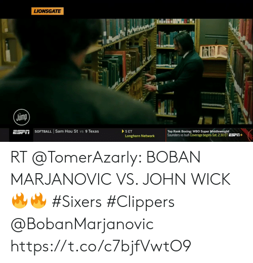Boxing, John Wick, and Clippers: LIONSGATE  Jump  SOFTBALL | Sam Hou St vs 9 Texas  ESFİI  Top Rank Boxing:WBO Super Middleweight  Saunders vs lsufi Coverage begins Sat. 2:30 ET ESPİ  Longhorn Network RT @TomerAzarly: BOBAN MARJANOVIC VS. JOHN WICK 🔥🔥  #Sixers #Clippers @BobanMarjanovic https://t.co/c7bjfVwtO9