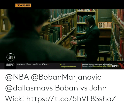 john wick: LIONSGATE  Jump  SOFTBALL | Sam Hou St vs 9 Texas  ESFİI  Top Rank Boxing: WBO Super Middleweight  Saunders vs sufi Coverage begins Sat. 2:30 ET ESPǐ  Longhorn Network @NBA @BobanMarjanovic @dallasmavs Boban vs John Wick!  https://t.co/5hVL8SshaZ