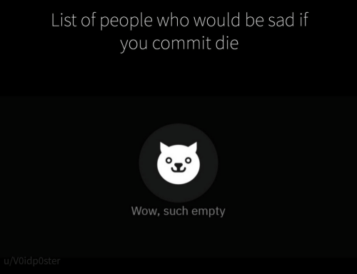 Wow, Sad, and Who: List of people who would be sad if  you commit die  Wow, such empty  u/Voidp0ster