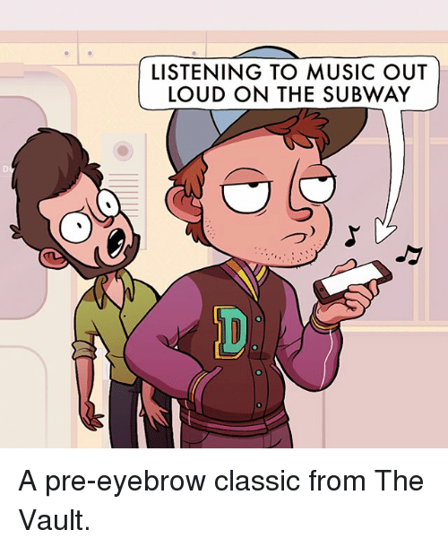 the vault: LISTENING TO MUSIC OUT  LOUD ON THE SUBWAY A pre-eyebrow classic from The Vault.