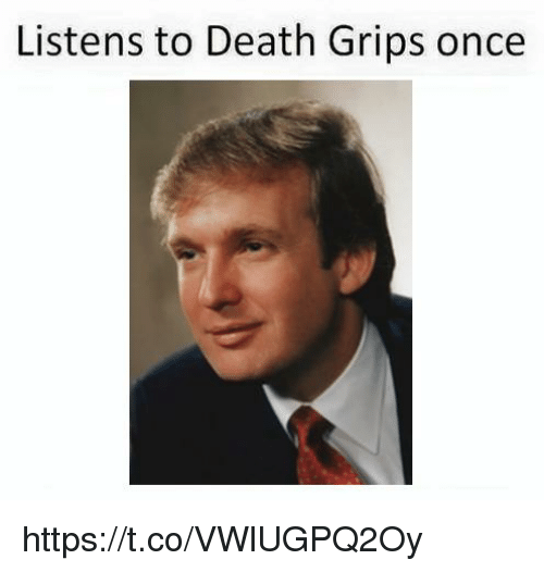 Death, Once, and Death Grips: Listens to Death Grips once https://t.co/VWlUGPQ2Oy