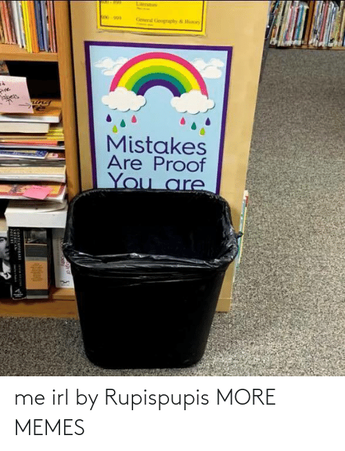 Mistakes: Literatiure  00-990  General Gengraphy & Hiry  Pine  abels  Mistakes  Are Proof  You are  NTEMPORARE me irl by Rupispupis MORE MEMES