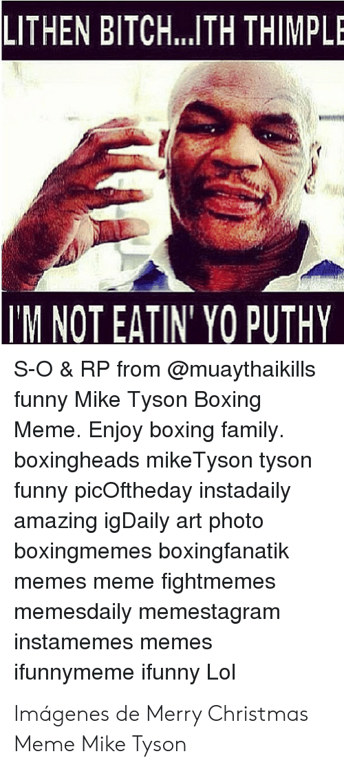 merry christmas meme: LITHEN BITCH.. .TH THIMPLE  M NOT EATIN YO PUTHY  S-O & RP from @muaythaikills  funny Mike Tyson Boxing  Meme. Enjoy boxing family  boxingheads mike Tyson tyson  funny picOftheday instadaily  amazing igDaily art photo  boxingmemes boxingfanatik  memes meme fightmemes  memesdaily memestagram  instamemes memes  ifunnymeme ifunny Lol Imágenes de Merry Christmas Meme Mike Tyson