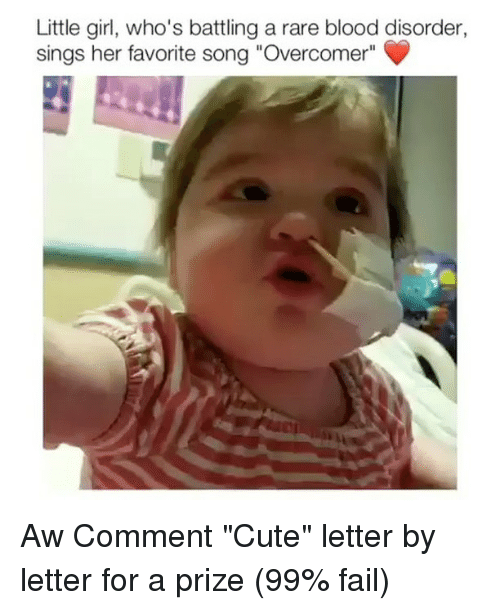"overcomer: Little girl, who's battling a rare blood disorder,  sings her favorite song ""Overcomer"" Aw Comment ""Cute"" letter by letter for a prize (99% fail)"