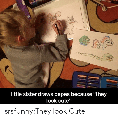 "Pepes: little sister draws pepes because they  look cute"" srsfunny:They look Cute"