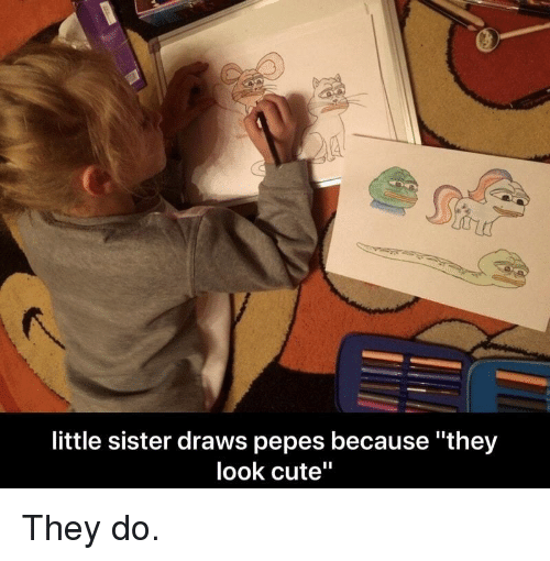 "Pepes: little sister draws pepes because ""they  look cute"" They do."