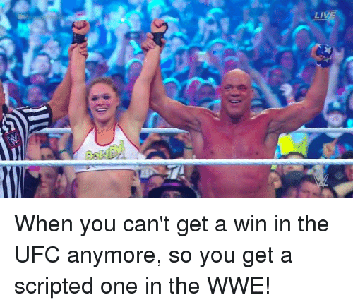 Ufc, World Wrestling Entertainment, and One: LIV When you can't get a win in the UFC anymore, so you get a scripted one in the WWE!