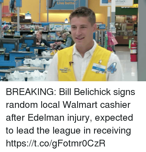 Bill Belichick, Football, and Nfl: Live better BREAKING: Bill Belichick signs random local Walmart cashier after Edelman injury, expected to lead the league in receiving https://t.co/gFotmr0CzR