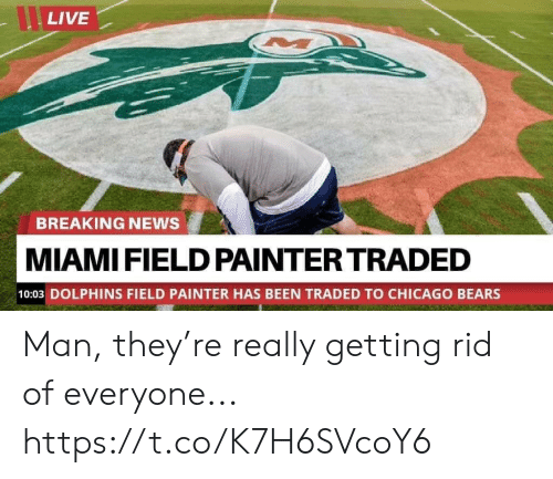 Traded: LIVE  BREAKING NEWS  MIAMI FIELD PAINTER TRADED  10:03 DOLPHINS FIELD PAINTER HAS BEEN TRADED TO CHICAGO BEARS Man, they're really getting rid of everyone... https://t.co/K7H6SVcoY6