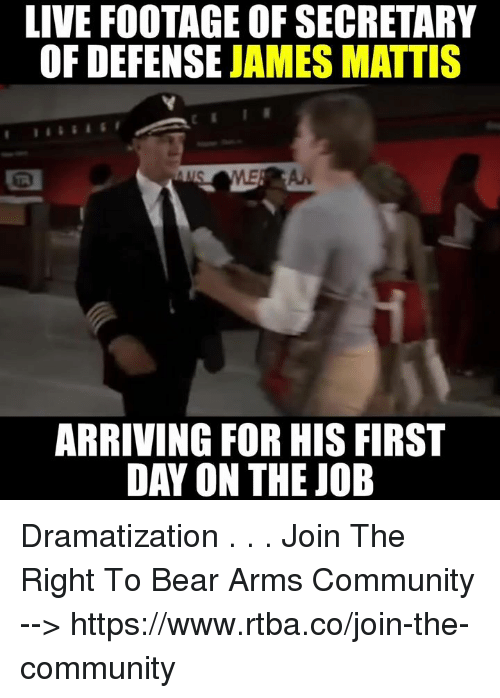 James Mattis: LIVE FOOTAGE OF SECRETARY  OF DEFENSE  JAMES MATTIS  ARRIVING FOR HIS FIRST  DAY ON THE JOB Dramatization . . . Join The Right To Bear Arms Community --> https://www.rtba.co/join-the-community
