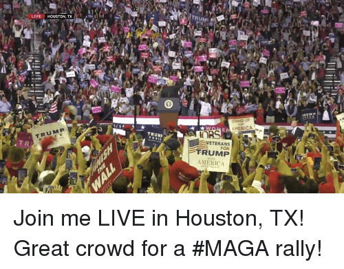 America, Houston, and join.me: LIVE HOUSTON, TX  TRUMP  VETERANS  FOR  TRUM P  T R  TRUMP  AMERICA Join me LIVE in Houston, TX! Great crowd for a #MAGA rally!