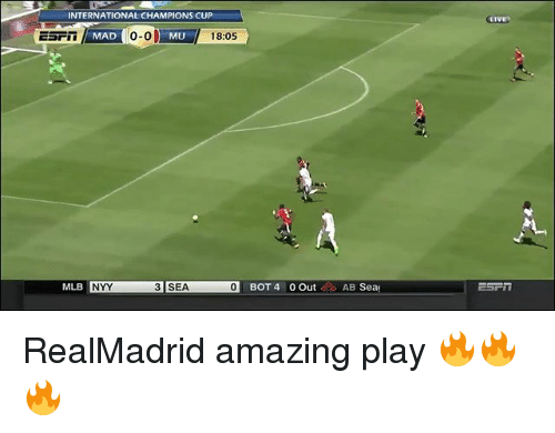 Botting: LIVE  INTERNATIONAL CHAMPIONS CUP  o-o  MLL 18:05  MAD  0-0  MU  MLB  3 SEA  ISEN  01 BOT 4 0 Out 0 AB Sea  NYY RealMadrid amazing play 🔥🔥🔥