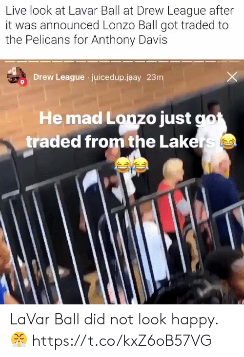 Los Angeles Lakers, Memes, and Anthony Davis: Live look at Lavar Ball at Drew League after  it was announced Lonzo Ball got traded to  the Pelicans for Anthony Davis  Drew League juicedup.jaay 23m  He mad Lonzo just got  traded from the Lakers LaVar Ball did not look happy. 😤 https://t.co/kxZ6oB57VG