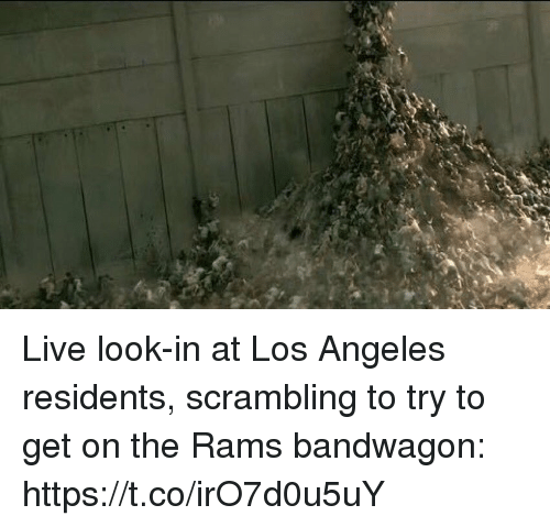Sports, Live, and Los Angeles: Live look-in at Los Angeles residents, scrambling to try to get on the Rams bandwagon: https://t.co/irO7d0u5uY