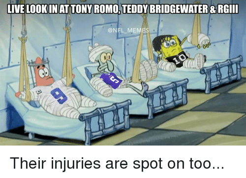 Live Lookin At Tony Romo Teddy Bridge Nfl Meme Their Injuries Are