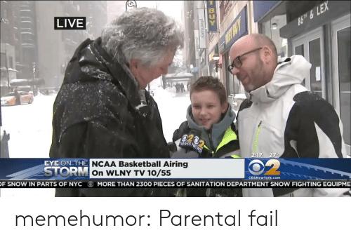 Basketball, Fail, and News: LIVE  NEWS  :17-27  EYE ON THE  OR  NCAA Basketball Airing  On WLNY TV 10/5!5  CBSNewYork.com  F SNow IN PARTS OF NYC  MORE THAN 2300 PIECES OF SANITATION DEPARTMENT SNOW FIGHTING EQUİPME memehumor:  Parental fail