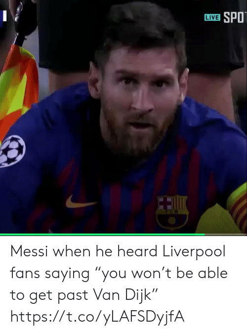 "Liverpool Fans: LIVE SPO Messi when he heard Liverpool fans saying ""you won't be able to get past Van Dijk"" https://t.co/yLAFSDyjfA"