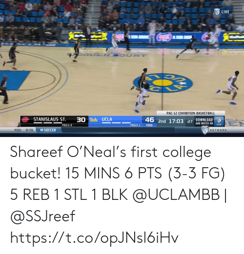 den: LIVE  UO DEN SOUR T  PAC-12 EXHIBITION BASKETBALL  STANISLAUS ST  30 Ucla UCLA  DOWNLOAD  2  46 2nd 17:03 27 AND WATCH ON  EN  NOW  FOULS: 0  FOULS: 1  POSS  MBK  w VB  M SOCCER  NETWORK Shareef O'Neal's first college bucket!   15 MINS 6 PTS (3-3 FG)  5 REB 1 STL 1 BLK   @UCLAMBB | @SSJreef    https://t.co/opJNsl6iHv