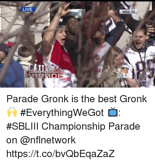 Memes, Best, and Live: LIVE  WBZ-TV  er  11:43  EHAMPIONSHIE  BSBosto Parade Gronk is the best Gronk 🙌 #EverythingWeGot  📺: #SBLIII Championship Parade on @nflnetwork https://t.co/bvQbEqaZaZ