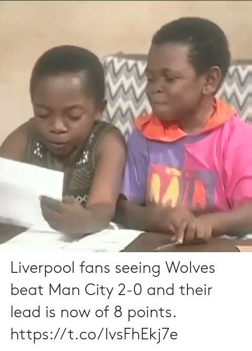 Liverpool Fans: Liverpool fans seeing Wolves beat Man City 2-0 and their lead is now of 8 points.  https://t.co/lvsFhEkj7e