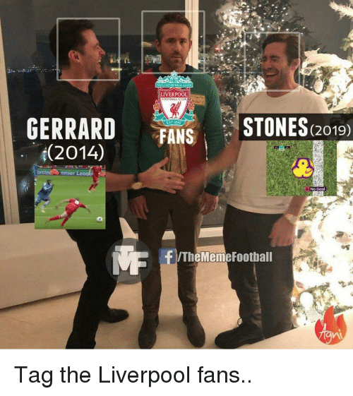 Liverpool Fans: LIVERPOOL  GERRARD  (2014)  FANS STONES(2019  emie  No Goal  F/TheMemeFootball Tag the Liverpool fans..