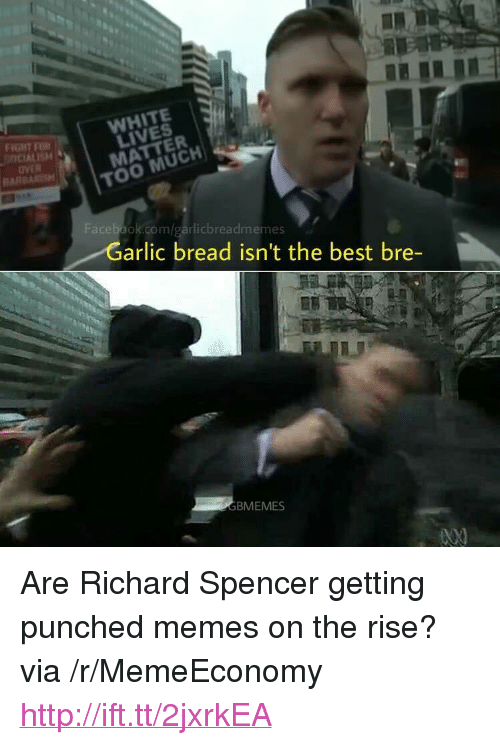 """Spencer Getting Punched: LIVES  ALISM  OVER  ARBAR  0  0  Facebook.com/garlicbreadmemes  arlic bread isn't the best bre-  GBMEMES <p>Are Richard Spencer getting punched memes on the rise? via /r/MemeEconomy <a href=""""http://ift.tt/2jxrkEA"""">http://ift.tt/2jxrkEA</a></p>"""